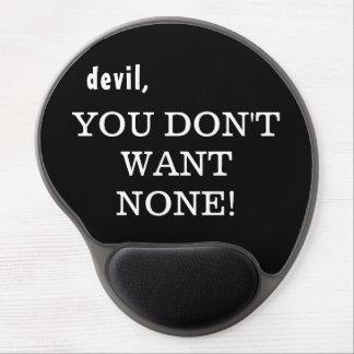 """devil, YOU DON'T WANT NONE!!!"" Gel Mousepad"