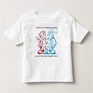 Devilish thoughts even in the most angelic mind toddler T-Shirt