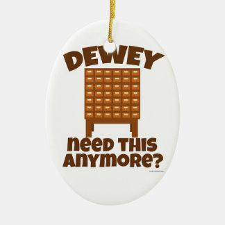 Dewey Need This? Ceramic Ornament
