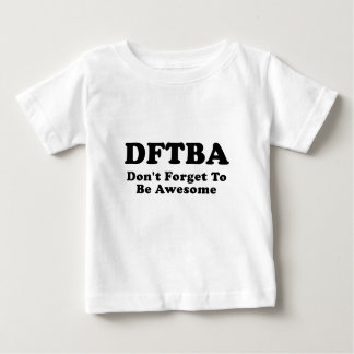 DFTBA Dont Forget to be Awesome Baby T-Shirt