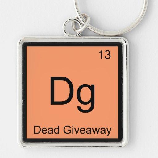 Dg - Dead Giveaway Chemistry Element Symbol Meme T Keychain