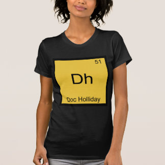 Dh - Doc Holliday Funny Chemistry Element Symbol T Shirt
