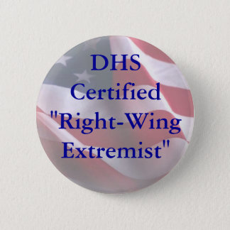 "DHSCertified""Right-WingExtremist"" 6 Cm Round Badge"