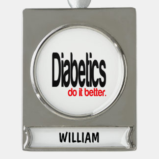 Diabetics Do It Better Silver Plated Banner Ornament