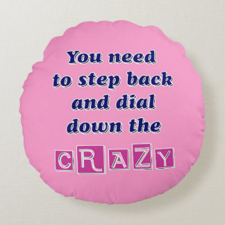 DIAL DOWN THE CRAZY ROUND CUSHION