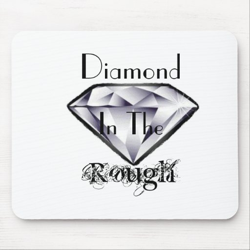 DIAMOND IN THE ROUGH-Mouse Pad