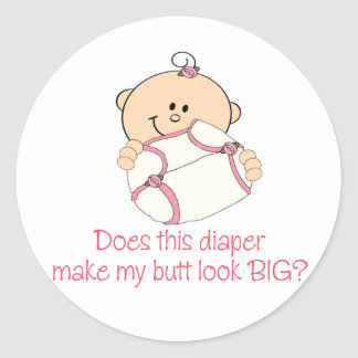 Diaper Make My Butt Look BIG? Classic Round Sticker