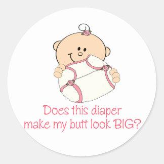 Diaper Make My Butt Look BIG? Round Sticker