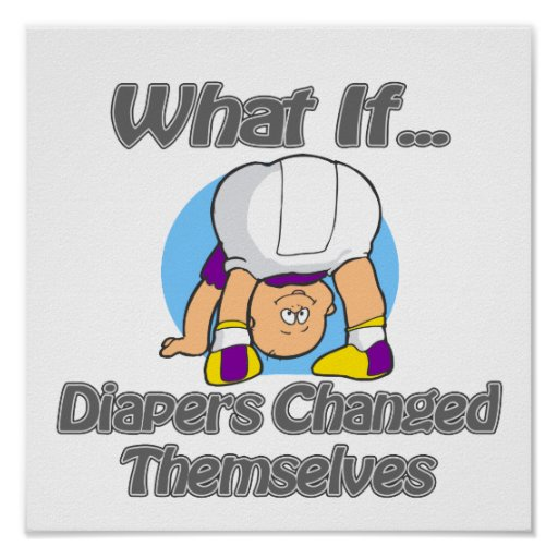 Diapers Changed Themselvesd Posters