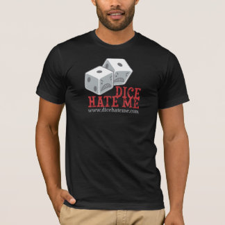Dice Hate Me T-Shirt