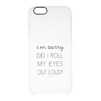 Did I Roll My Eyes Out Loud? Clear iPhone 6/6S Case