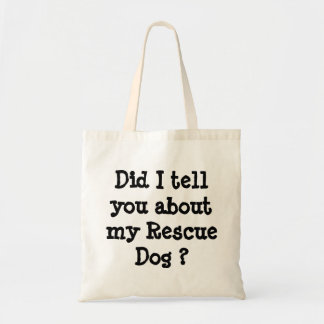 Did I tell you about my Rescue Dog ? Tote Bag