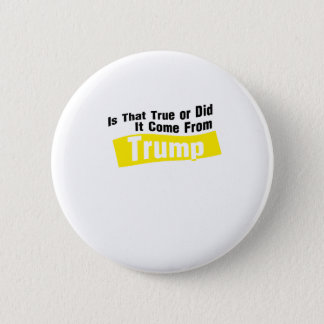 Did It Come From Trump Funny 6 Cm Round Badge