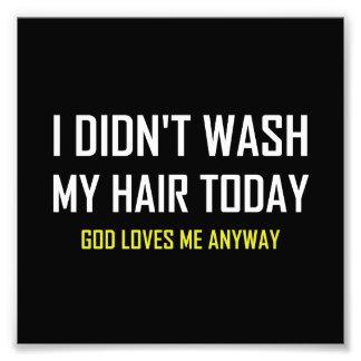 Did Not Wash Hair God Loves Me Photo Print
