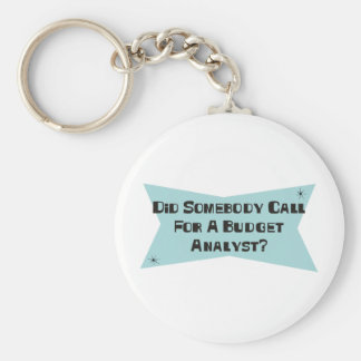 Did Somebody Call For A Budget Analyst Keychains