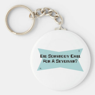 Did Somebody Call For A Skydiver Basic Round Button Key Ring