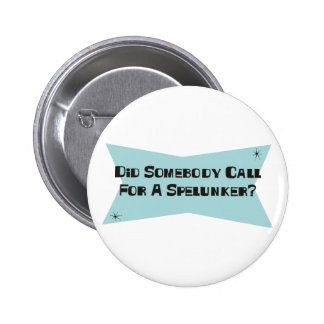 Did Somebody Call For A Spelunker 6 Cm Round Badge