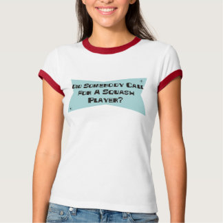 Did Somebody Call For A Squash Player T-Shirt