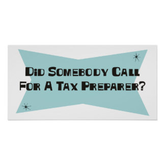 Did Somebody Call For A Tax Preparer Posters