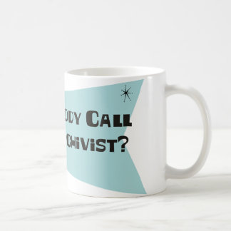 Did Somebody Call For An Archivist Coffee Mug