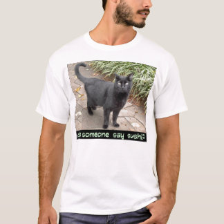 did someone say sushi? T-Shirt