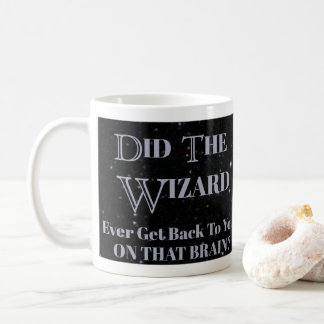 Did the Wizard ever get back to you on that Brain Coffee Mug