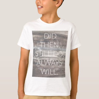 Did then, Still do - Anniversary Weddings Renewal T-Shirt