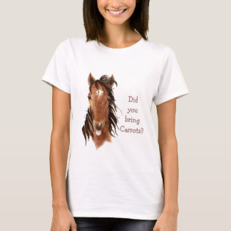 Did You Bring Carrots? Silly  Horse Humor T-Shirt