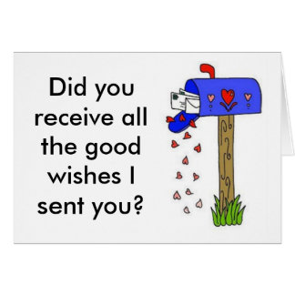 Did you receive all the good wishes I sent you? Card