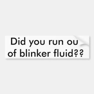 Did you run out of blinker fluid?? car bumper sticker