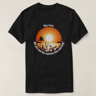 Did you see the sunrise this morning? T-Shirt