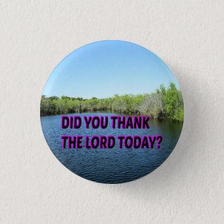 Did You Thank The Lord Today? 3 Cm Round Badge