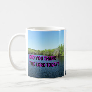Did You Thank The Lord Today? Coffee Mug
