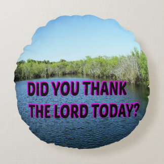 Did You Thank The Lord Today? Round Cushion