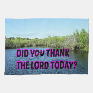 Did You Thank The Lord Today? Tea Towel