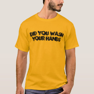 Did You Wash Your Hands T-Shirt