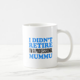 Didn't Retire Professional Mummu Mug