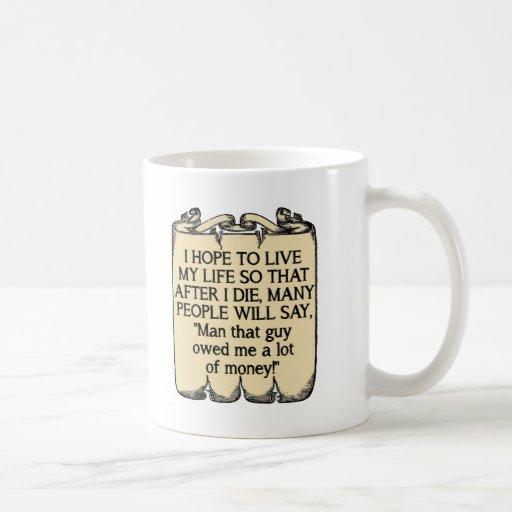 Die And Owe Money Funny Mug