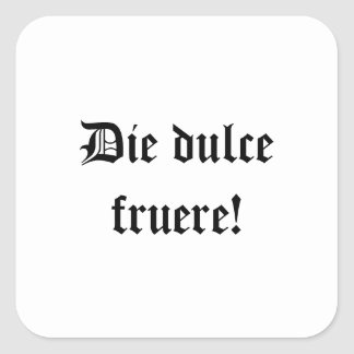 Die dulce fruere! Have a nice day (In Latin) Square Sticker