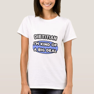 Dietitian...Kind of a Big Deal T-Shirt