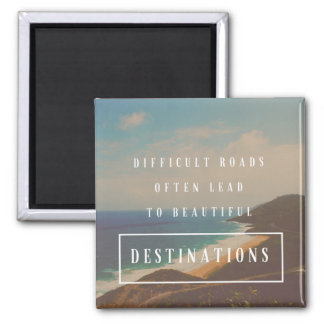 Difficult Roads Lead to Beautiful Destinations Magnet