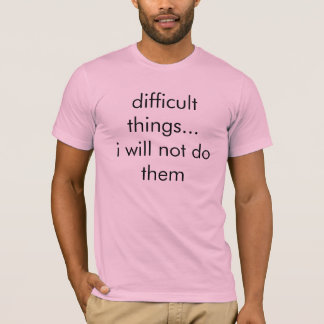 difficult things tshirt