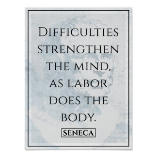 'Difficulties strengthen the mind...' Seneca Quote Poster