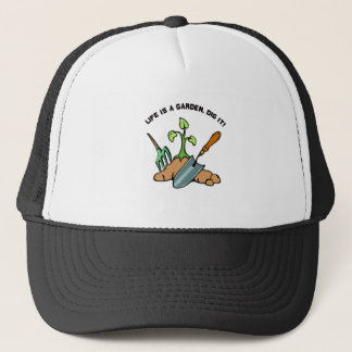 Dig it, life is a Garden Trucker Hat