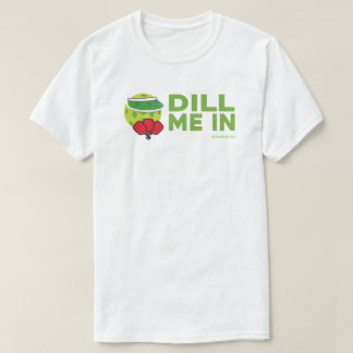 """Dill Me In"" Pickleball T-Shirt"
