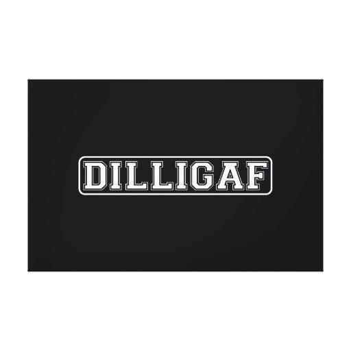 "DILLIGAF – Funny, Rude ""Do I look like I Give A ."" Gallery Wrap Canvas"