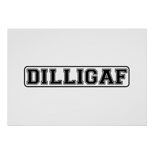 "DILLIGAF – Funny rude ""Do I look like I Give A"" Posters"