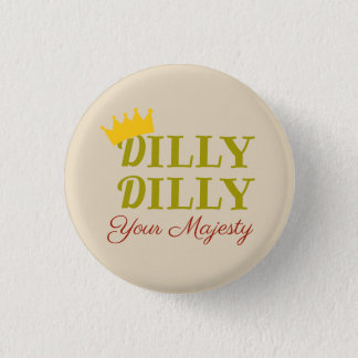 DILLY DILLY 3 CM ROUND BADGE