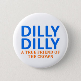 Dilly Dilly A True friend of the crown 6 Cm Round Badge