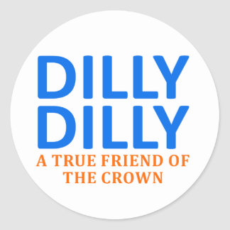 Dilly Dilly A True friend of the crown Classic Round Sticker